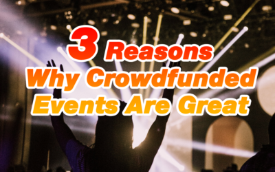 3 Reasons Why Crowdfunded Events Are Great